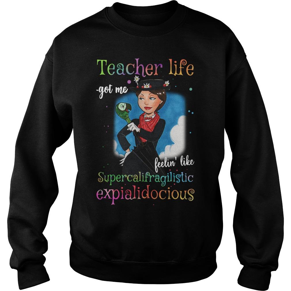 Mary Poppins Teacher life got me feelin' like supercalifragilistic Sweater