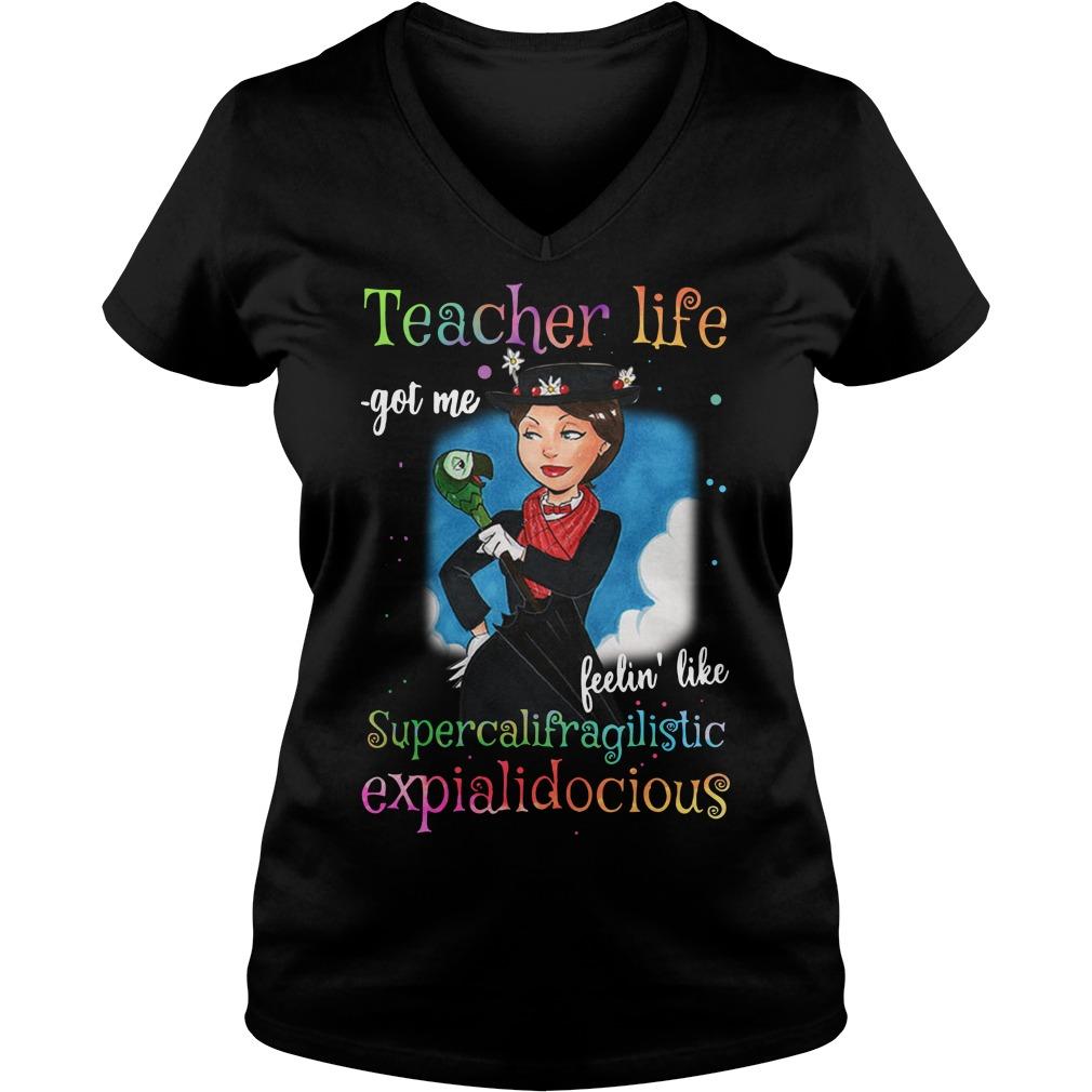Mary Poppins Teacher life got me feelin' like supercalifragilistic V-neck T-shirt