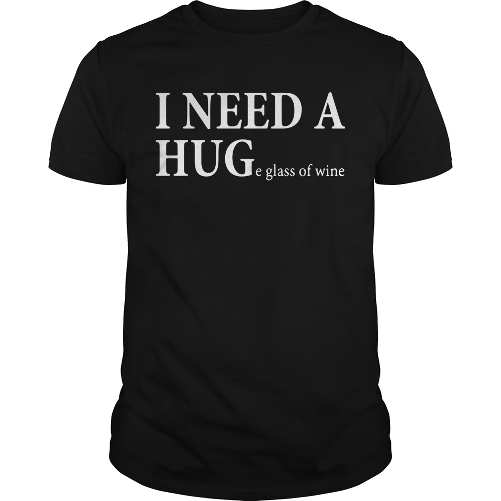 I need a huge glass of wine Guys shirt