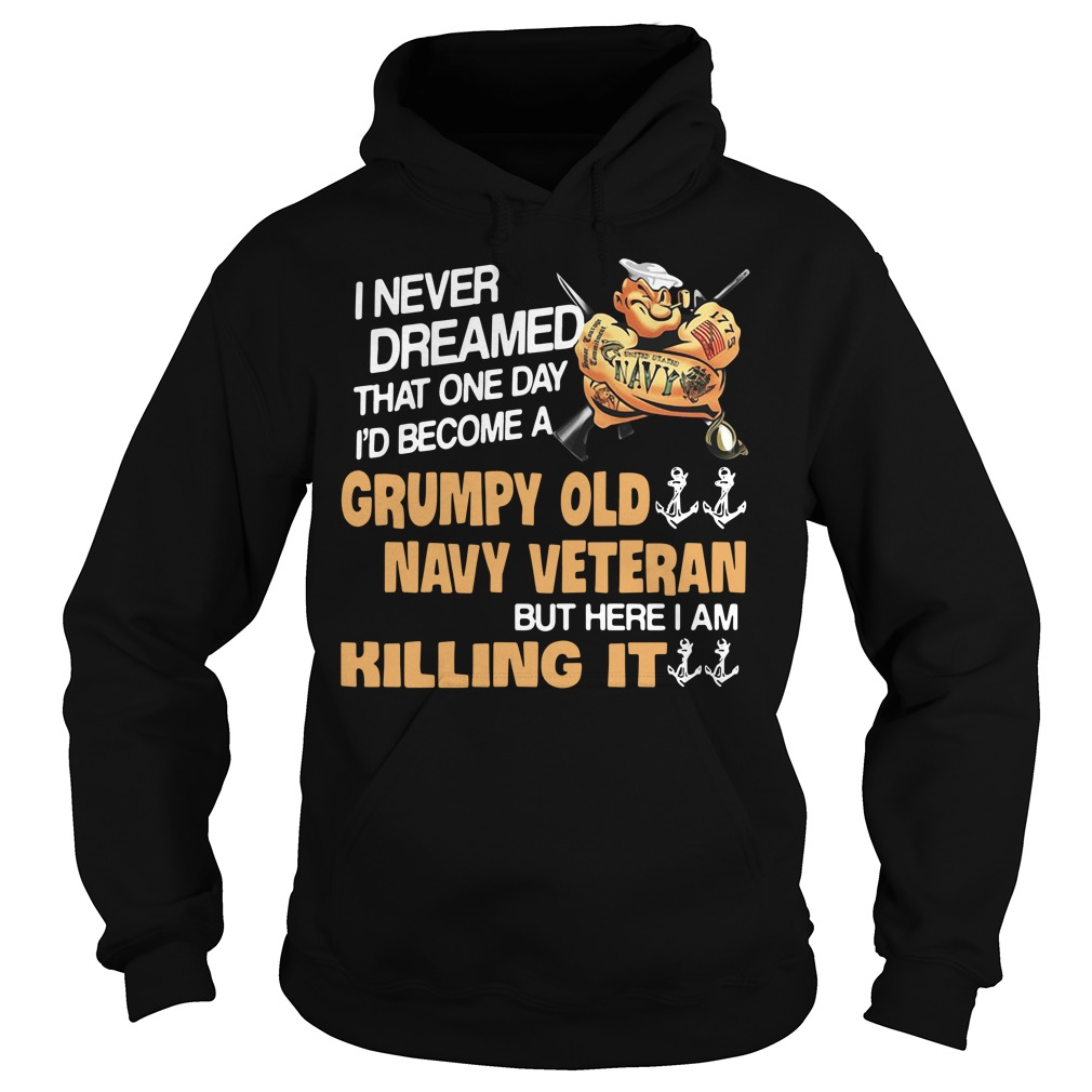 I never dreamed that one day I'd become a grumpy old navy veteran Hoodie
