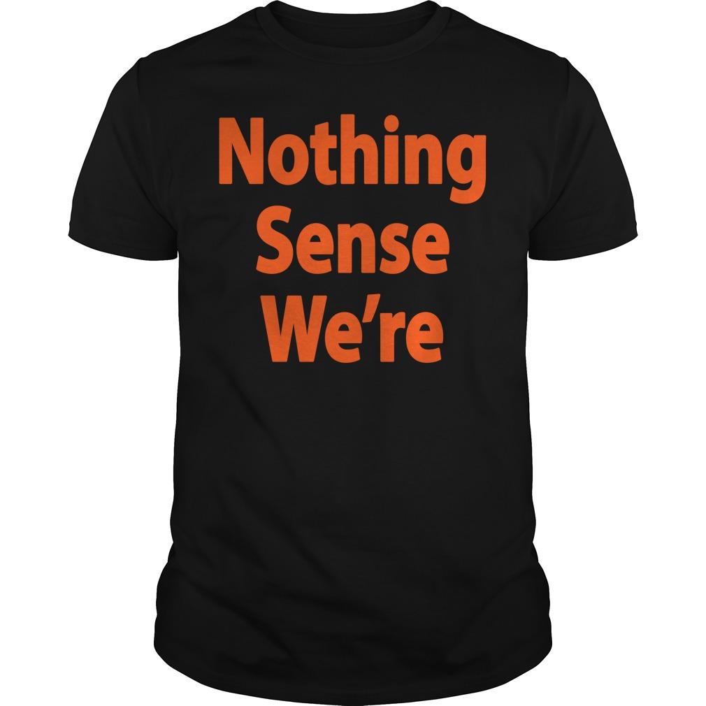 Official nothing sense we're Guys Shirt