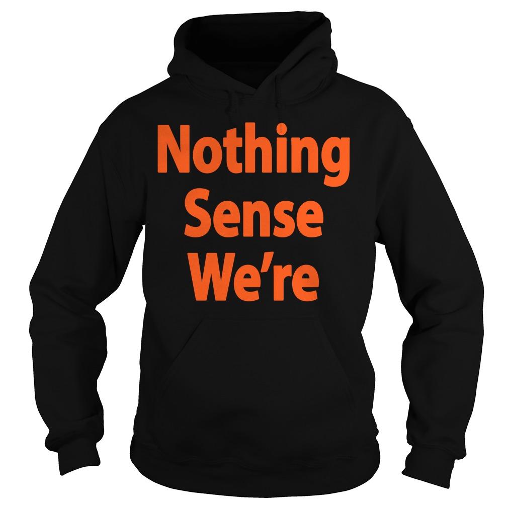 Official nothing sense we're Hoodie