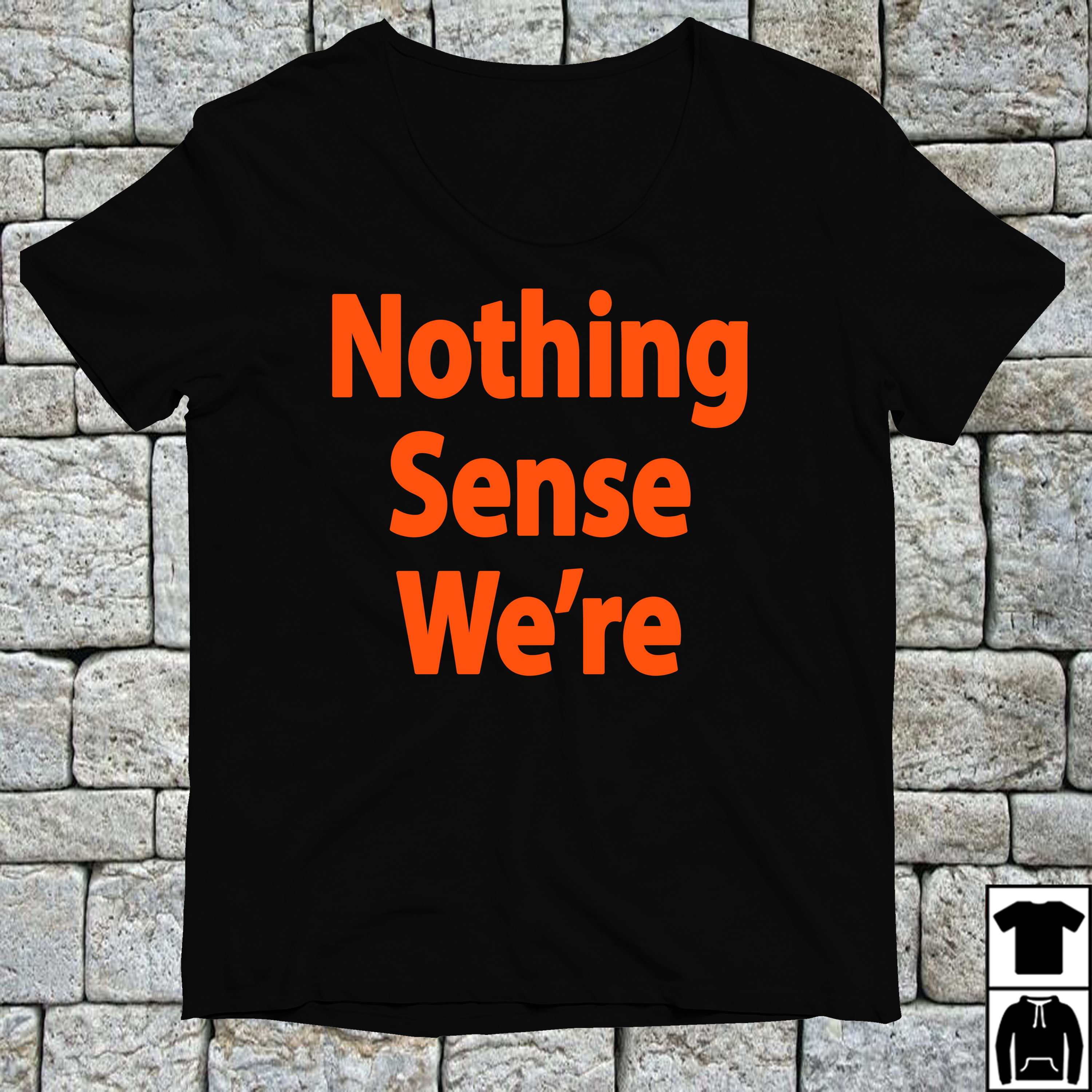 Official nothing sense we're shirt