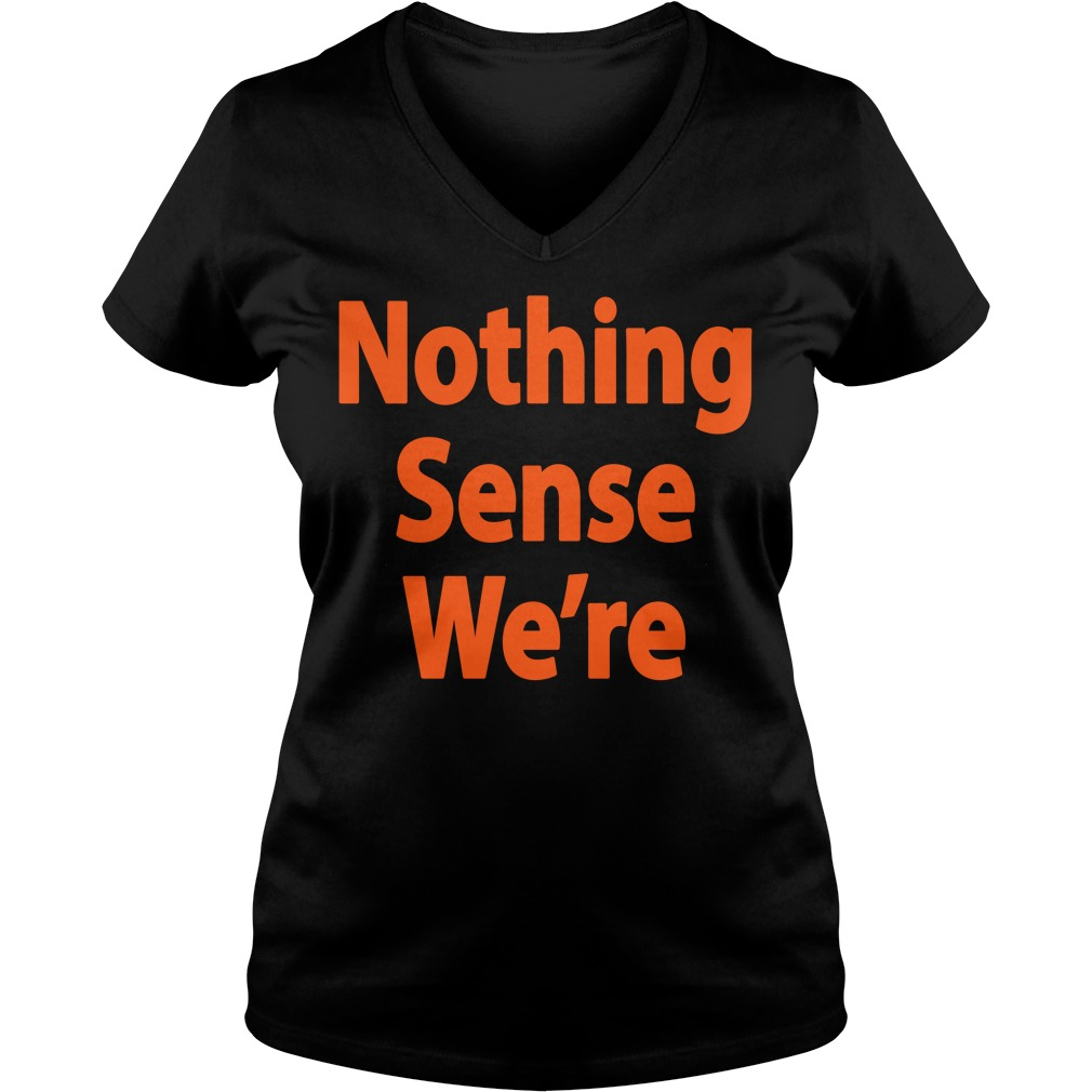 Official nothing sense we're V-neck T-shirt