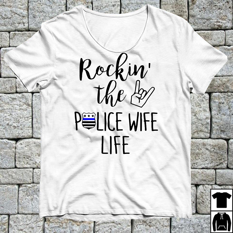 Rockin the police wife life shirt