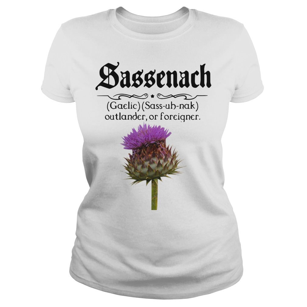 Sassenach defention meaning outlander or forciqner Ladies Tee