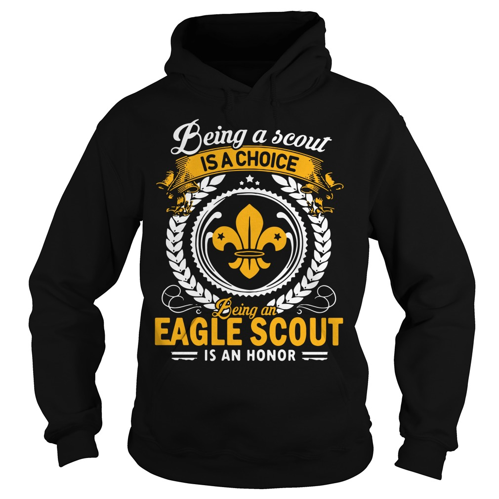 Being a scout is a choice being an aegle scout is an honor Hoodie