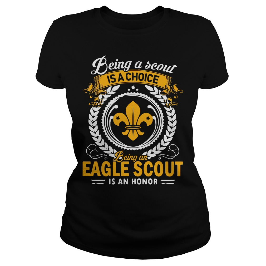 Being a scout is a choice being an aegle scout is an honor Ladies Tee