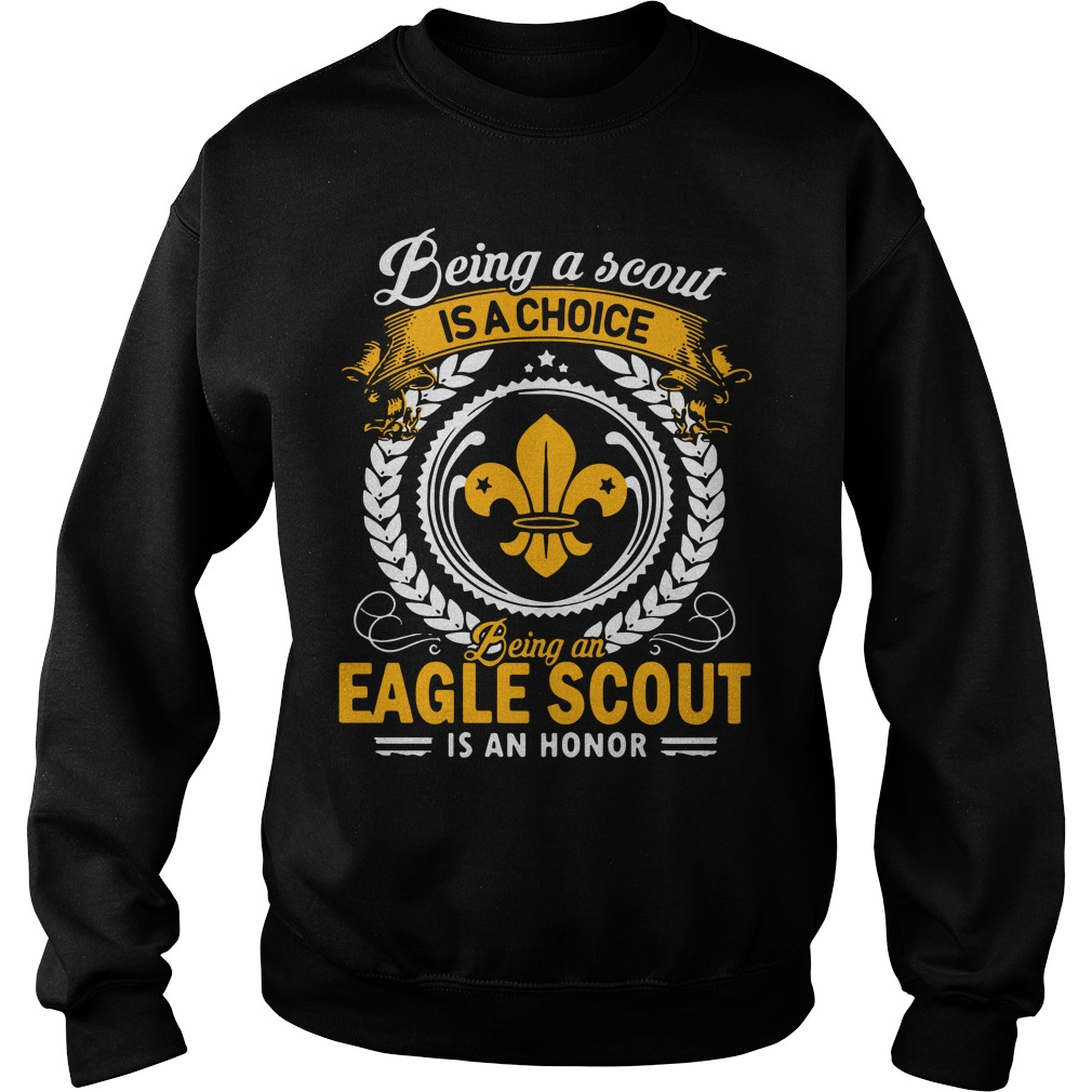 Being a scout is a choice being an aegle scout is an honor Sweater
