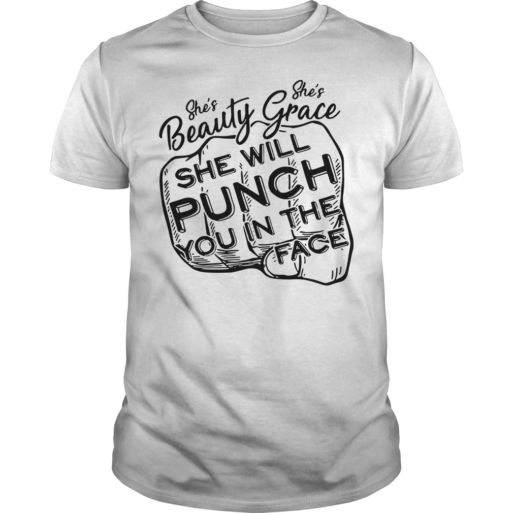 She's beauty she's grace she will punch you in the face Guys Shirt