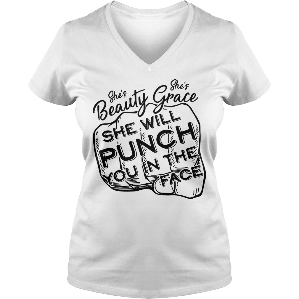 She's beauty she's grace she will punch you in the face V-neck T-shirt