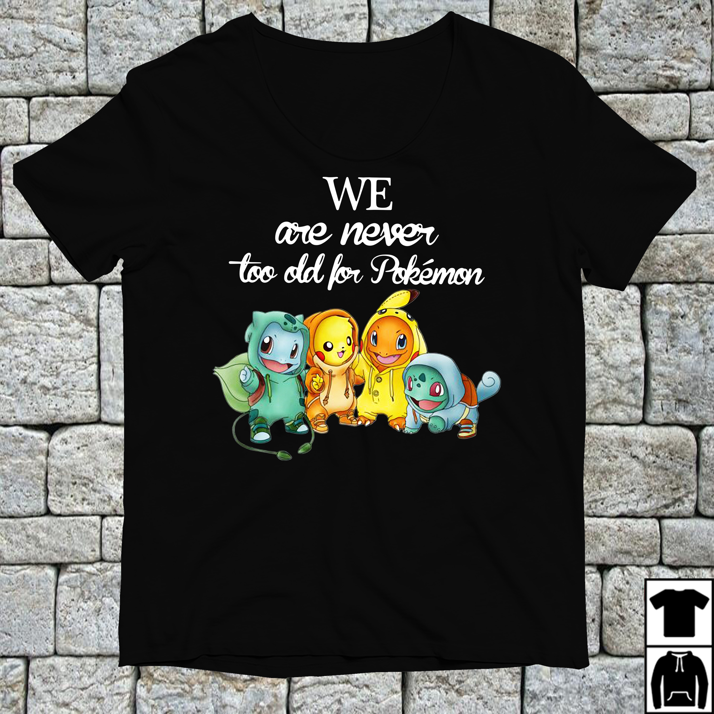 Squirtle Pikachu Hitokage Bulbasaur We are never too old for Pokemon shirt