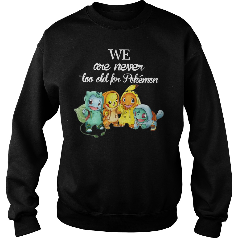 Squirtle Pikachu Hitokage Bulbasaur We are never too old for Pokemon Sweater