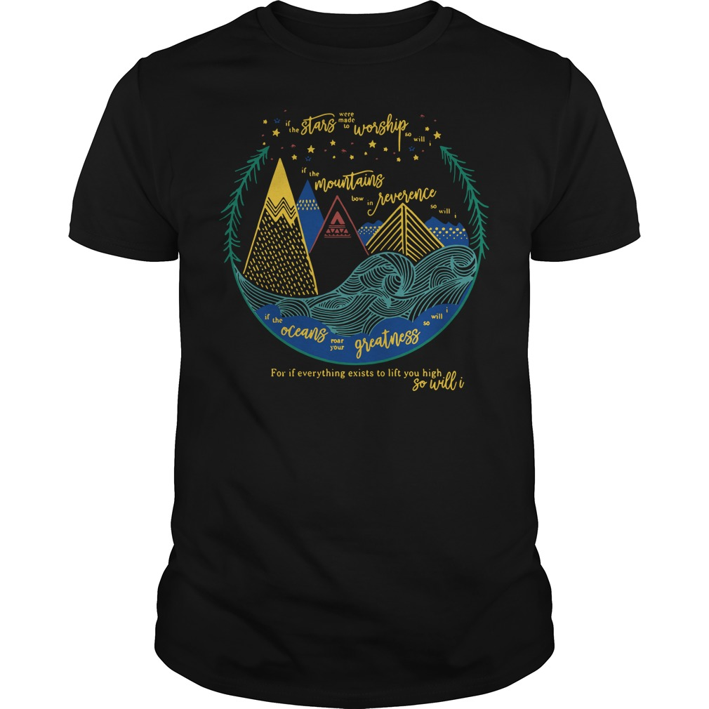 If the stars were made to worship so will I Guys shirt