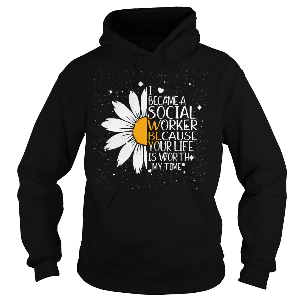 Sunflower I became a Social worked because your life is worth Hoodie