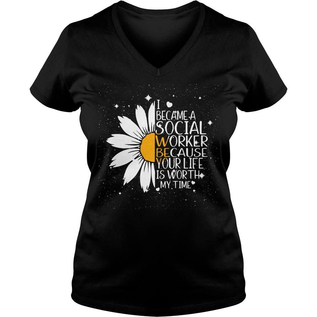 Sunflower I became a Social worked because your life is worth V-neck T-shirt