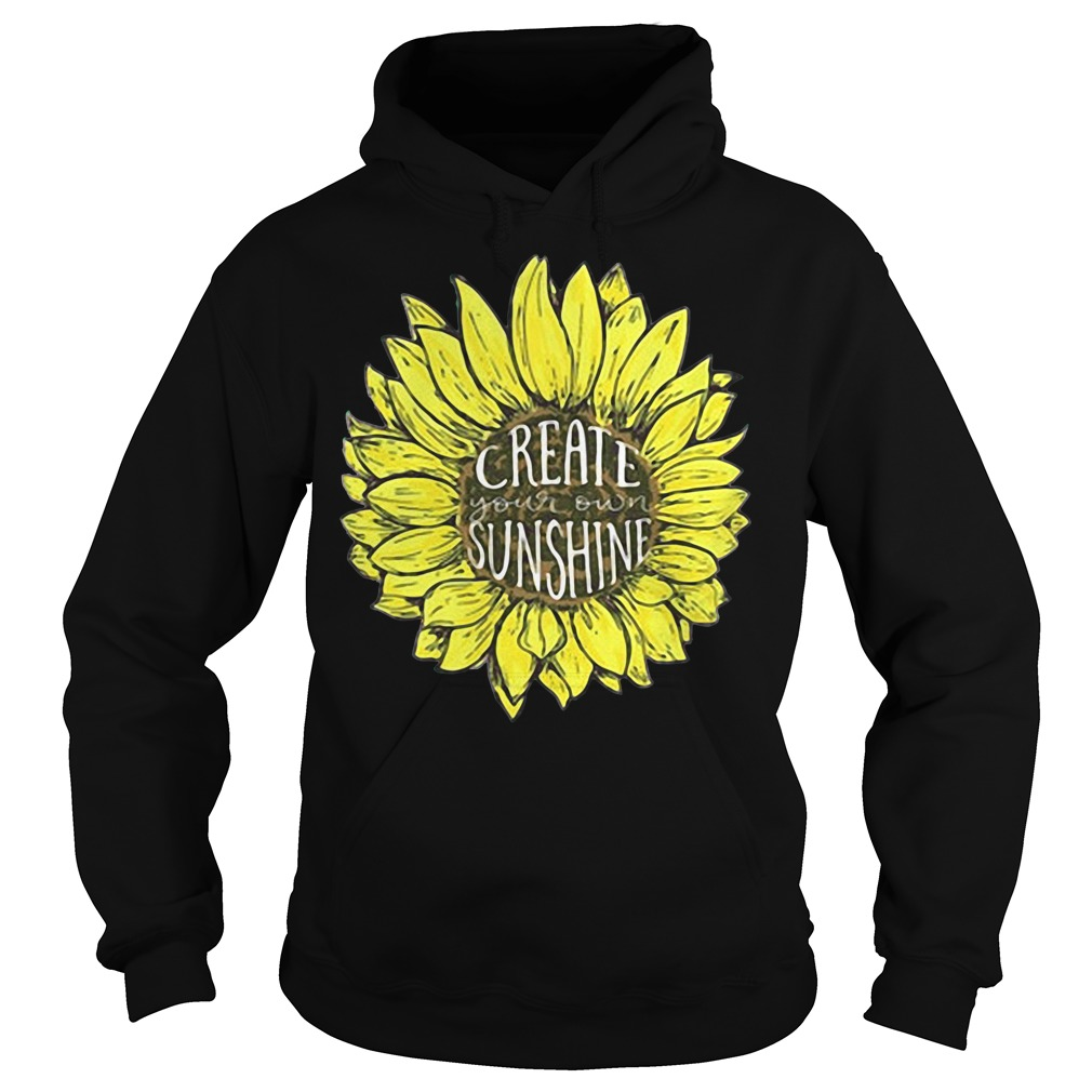 Sunflower create your own sunshine Hoodie