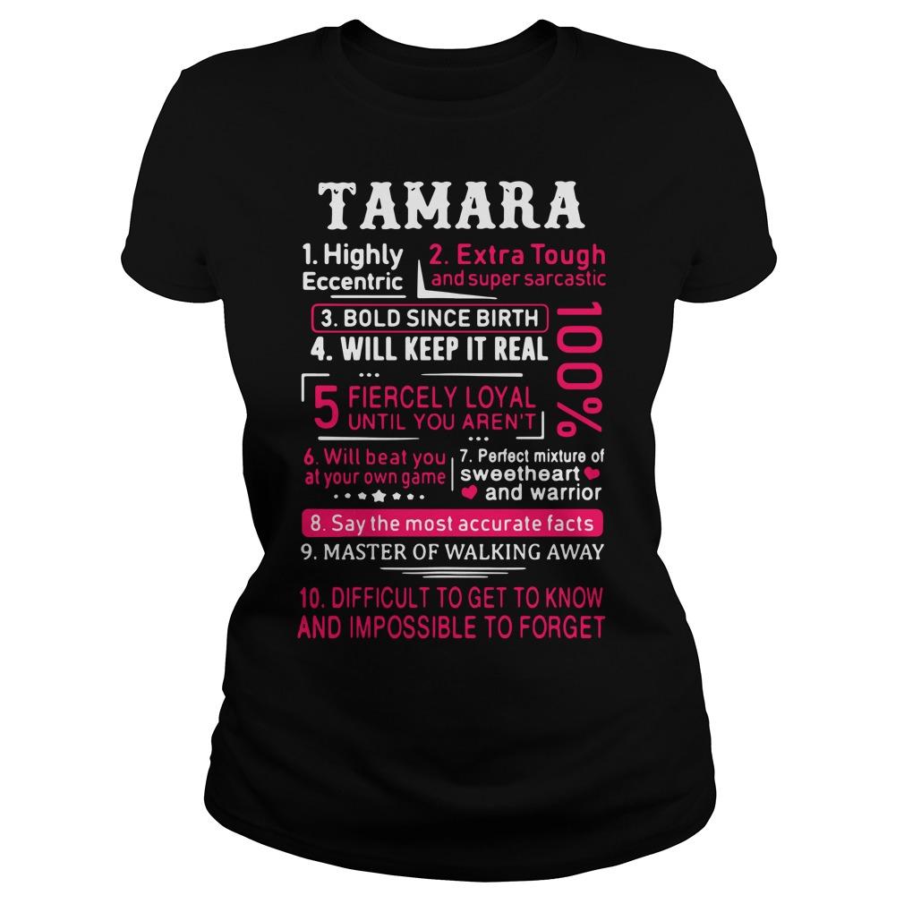 Tamara highly eccentric extra tough and super sarcastic Ladies Tee