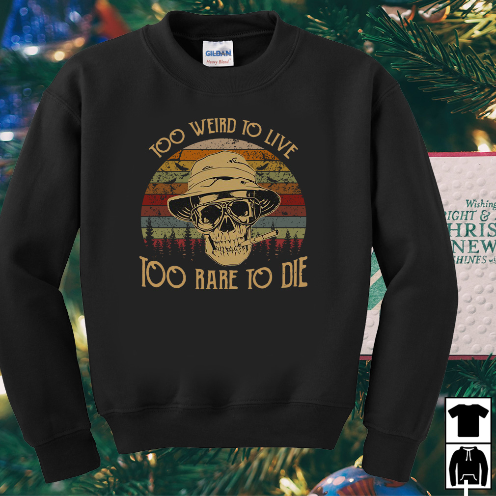 Too weird to live too rare to die vintage shirt