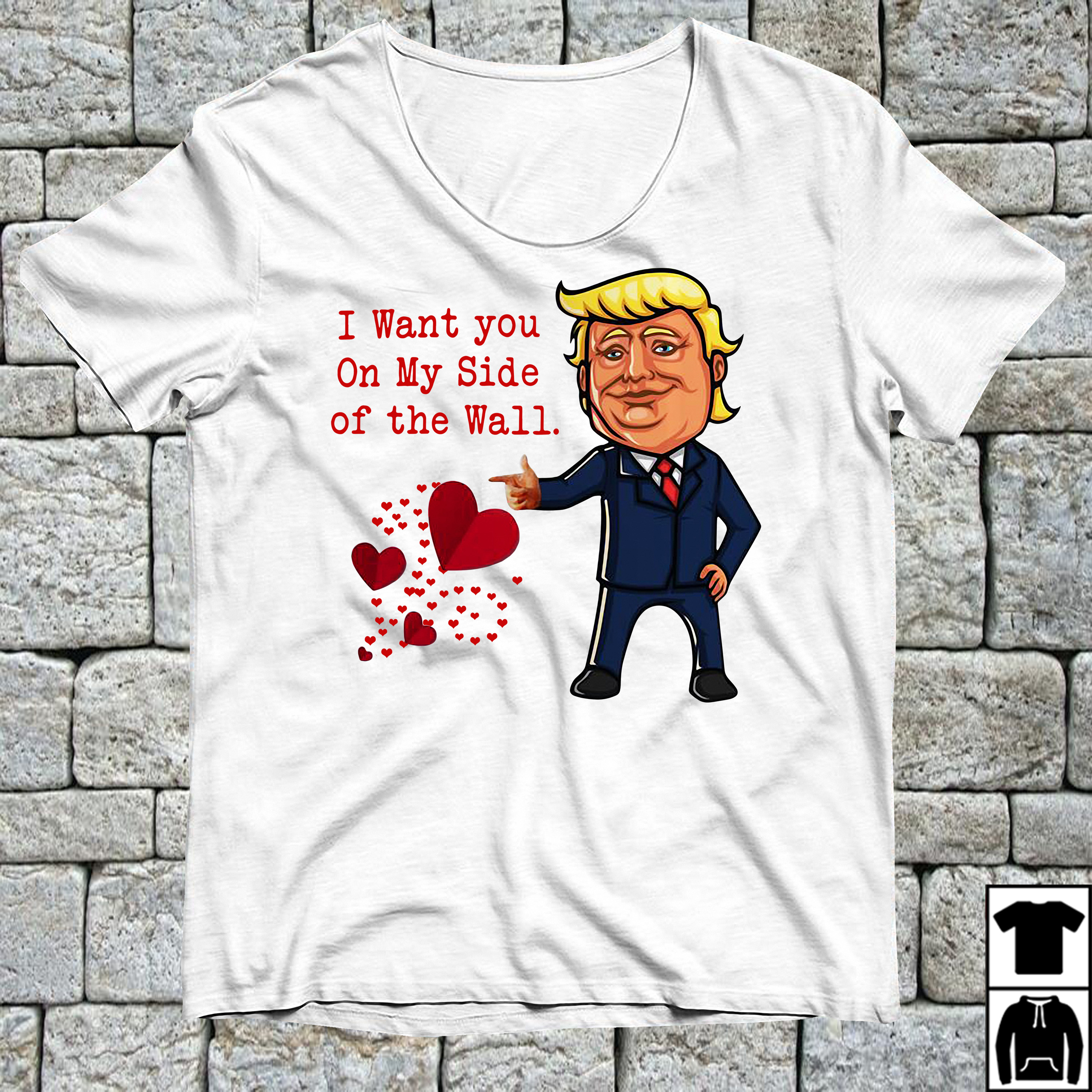 Trump I want you on my side of the wall shirt
