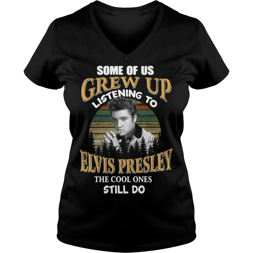 Some of us Grew up listening to Elvis Presley the cool ones still do V-neck T-shirt