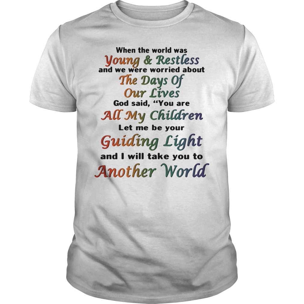 When the world was Young and Restless Guys Shirt