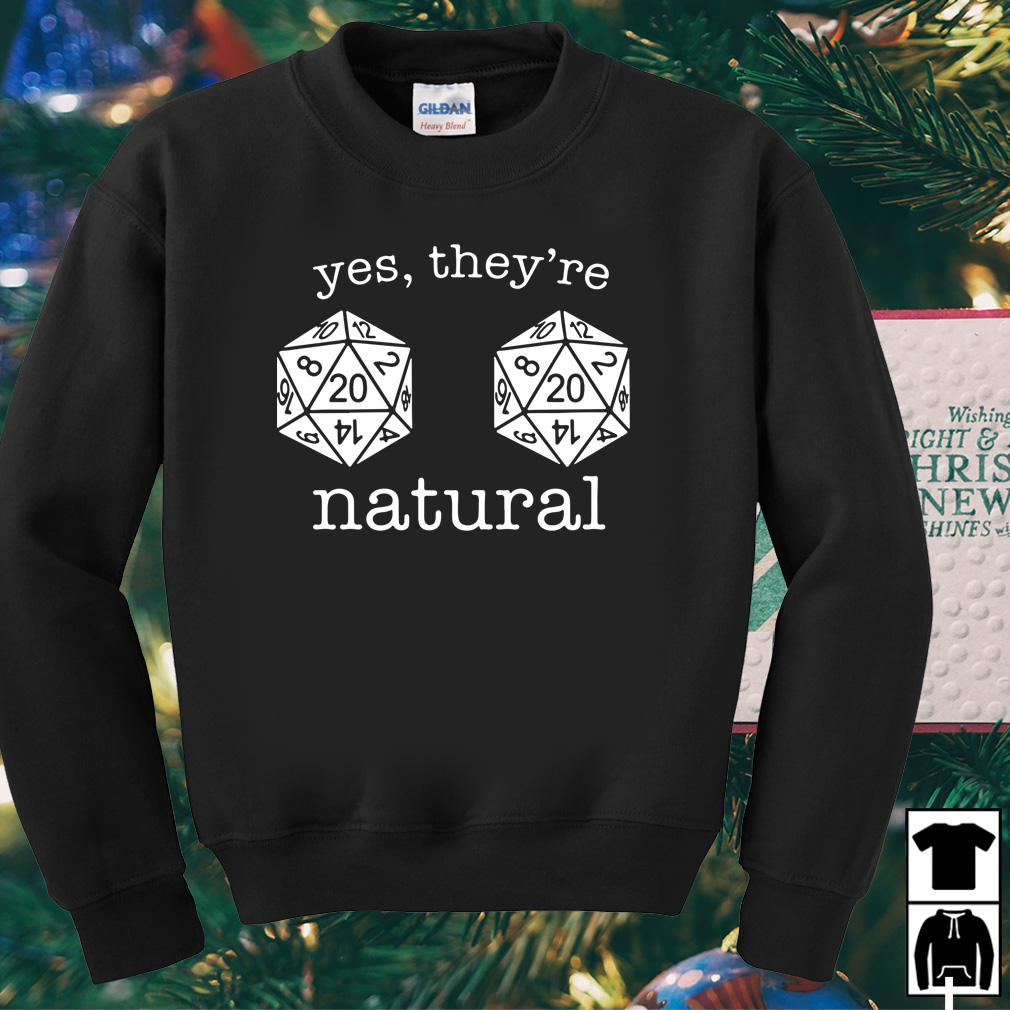 Yes They're Natural 20 D20 shirt