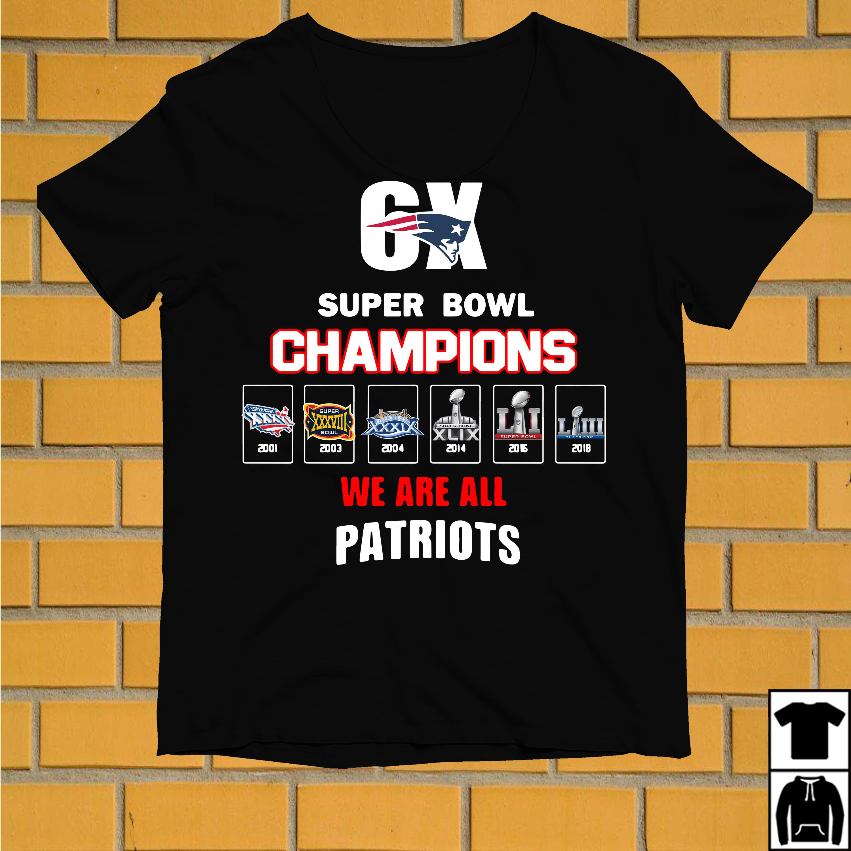 6X Super Bowl Champions We are all Patriots shirt