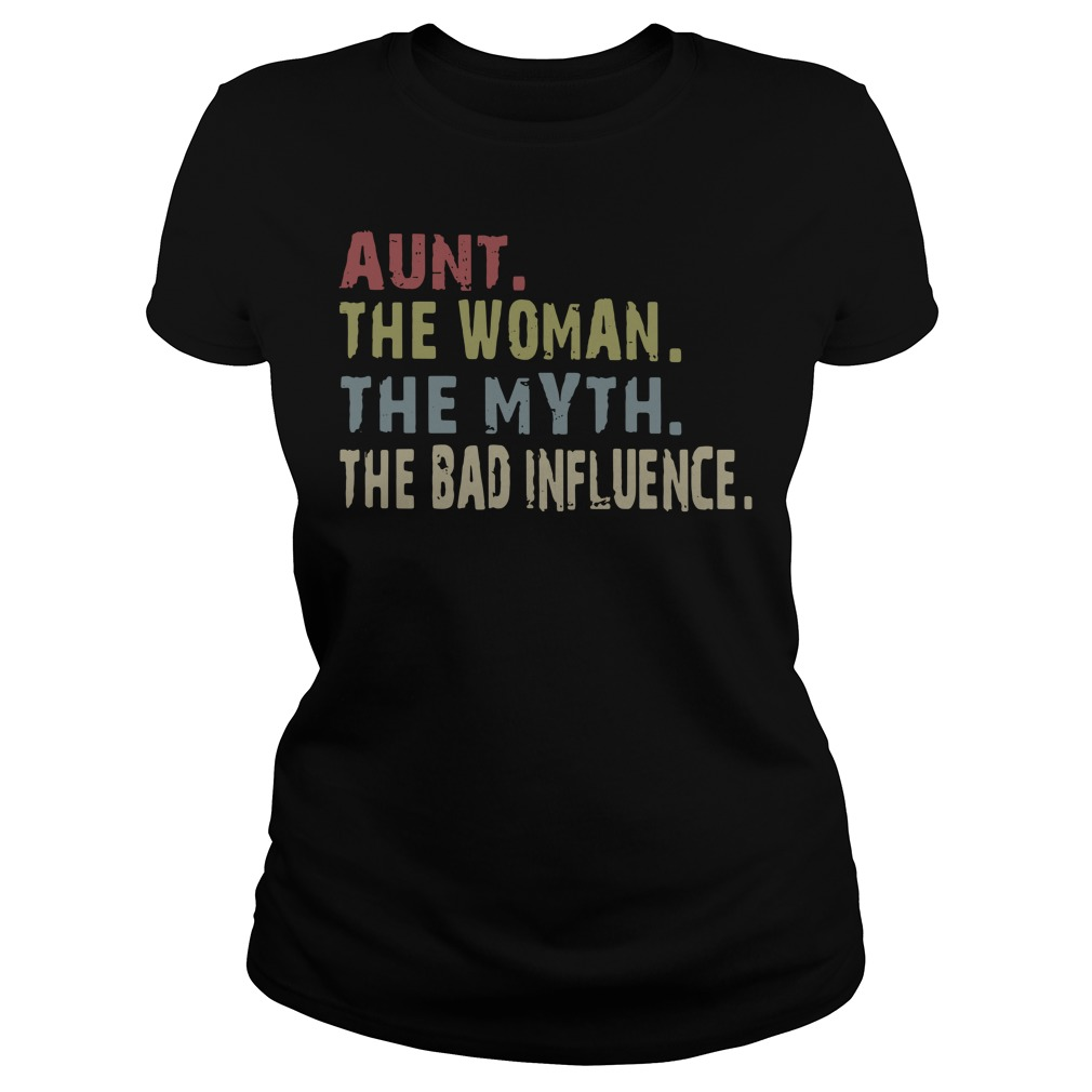 Aunt the woman the myth the bad influence Ladies Tee