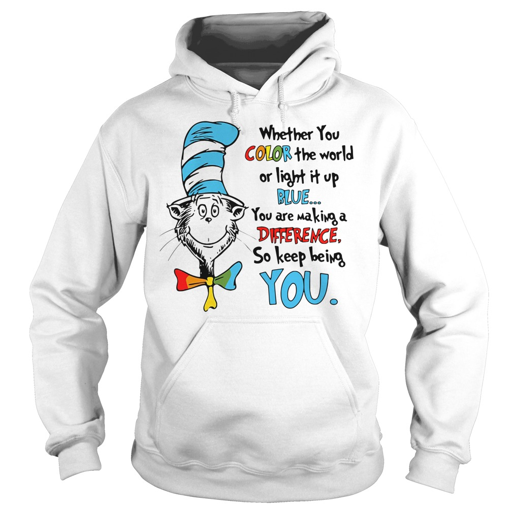 Autism Dr Seuss Whether you color the world of light it up blue Hoodie