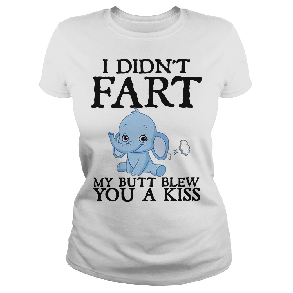 Baby Elephant I didn't fart my butt blew you a kiss Ladies Tee