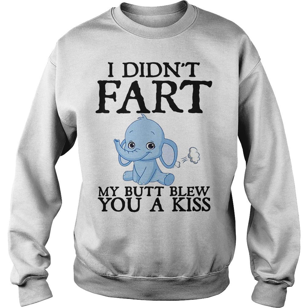 Baby Elephant I didn't fart my butt blew you a kiss Sweater
