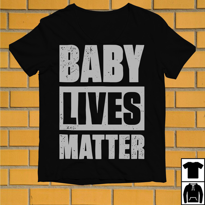 Baby lives matter shirt