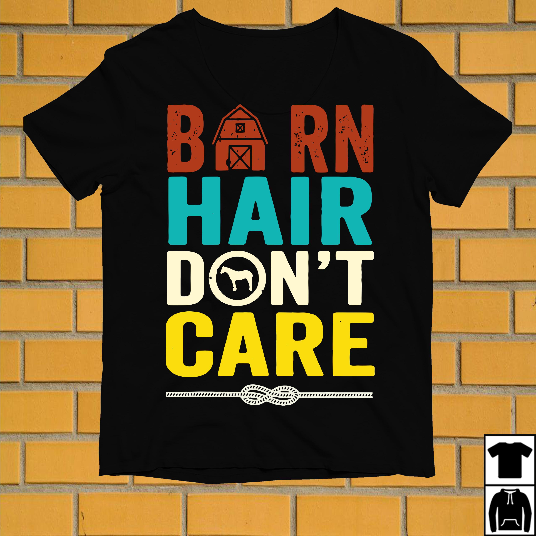 Barn Hair Don't Care Farmer Horse Lover Equestrian shirt
