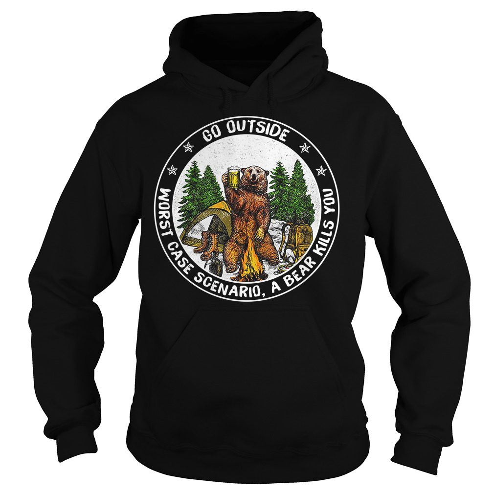 Bear camping go outside worst case scenario a bear kills you Hoodie