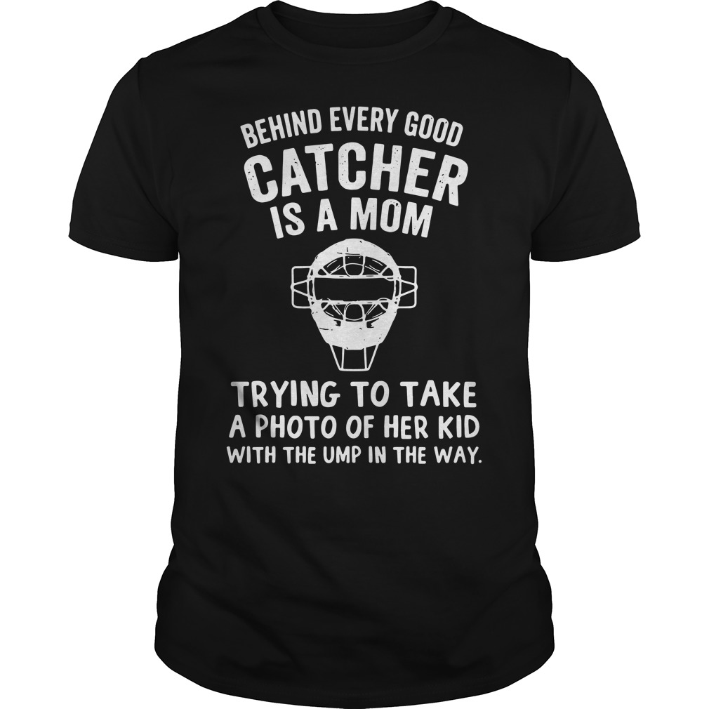 Behind every good catcher is a Mom trying to take a photo of her kid with the ump Guys Shirt