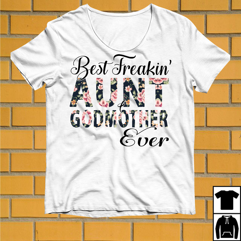 Best Freakin' Aunt Godmother ever shirt