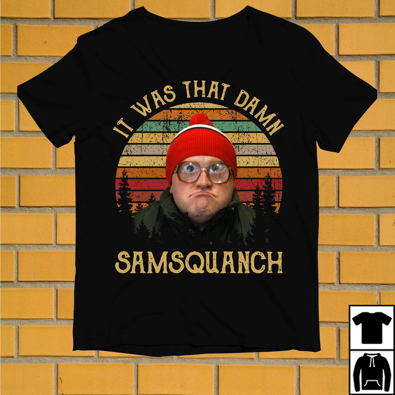 Bubbles Samsquanch It was that damn samsquanch vintage shirt