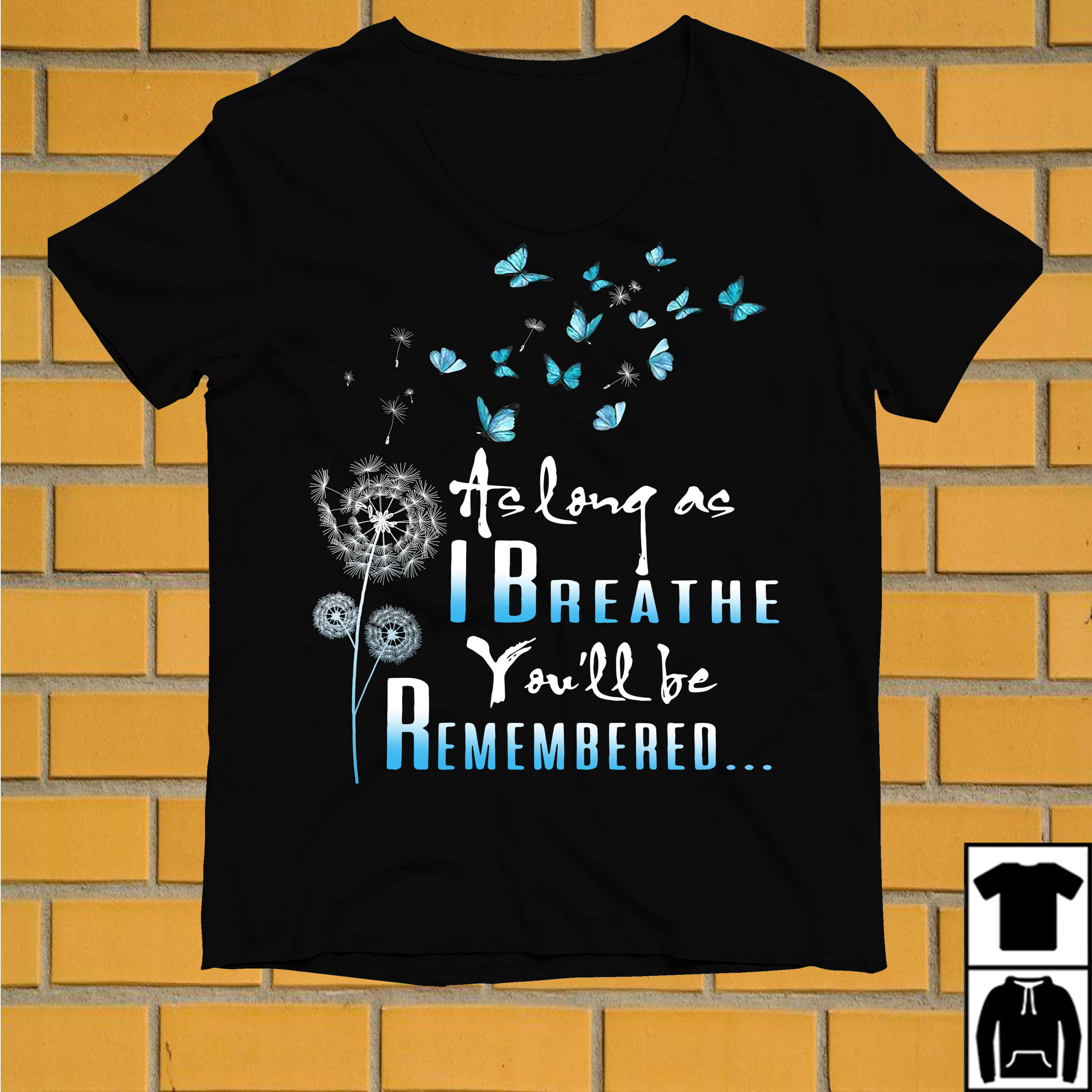 Butterfly as long as I breathe you'll be remembered shirt