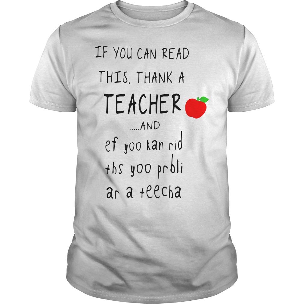 If you can read this thank a teacher and ef yoo kan rid ths yoo prbli Guys Shirt