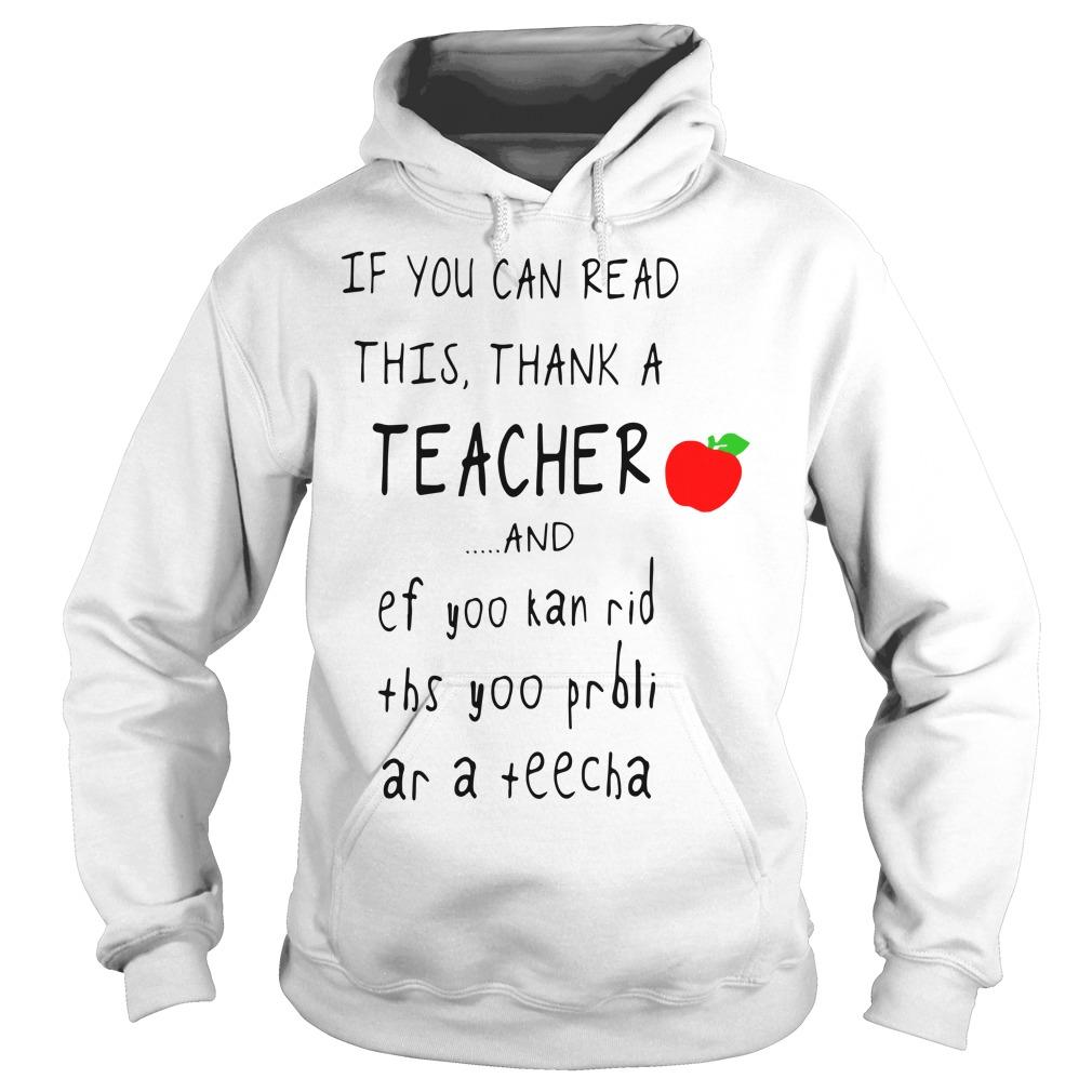 If you can read this thank a teacher and ef yoo kan rid ths yoo prbli Hoodie
