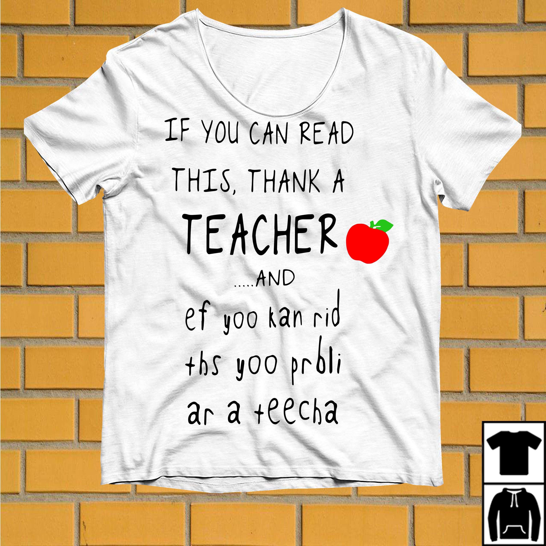If you can read this thank a teacher and ef yoo kan rid ths yoo prbli ar a teecha shirt