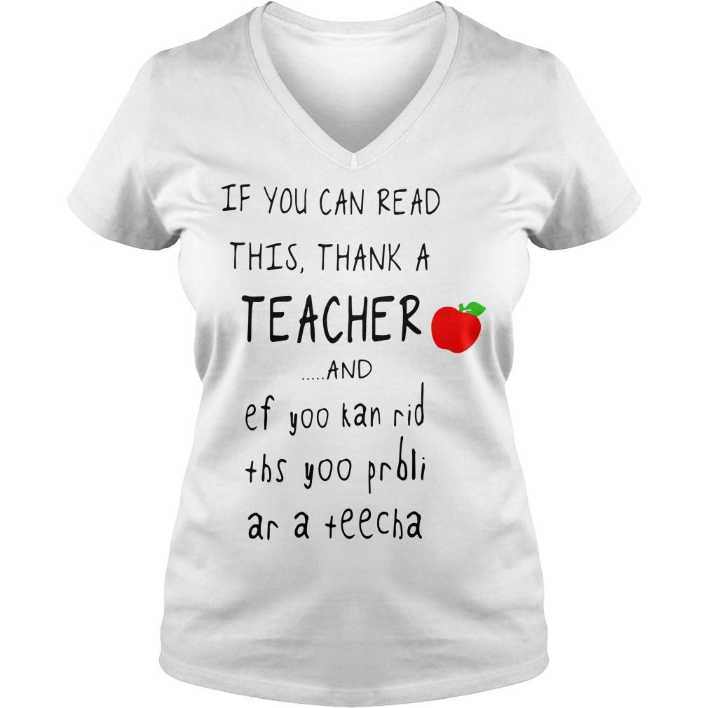 If you can read this thank a teacher and ef yoo kan rid ths yoo prbli V-neck T-shirt