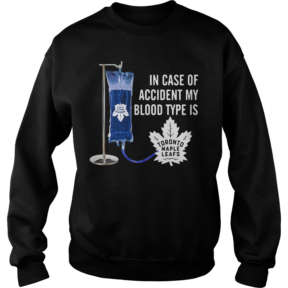 In case of accident my blood type is Toronto maple leafs Sweater