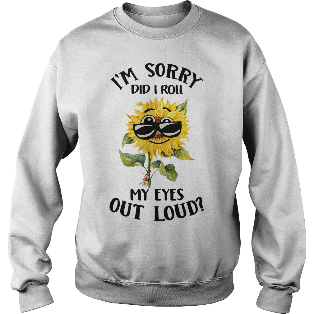 Cool sunflower I'm sorry did I roll my eyes out loud Sweater