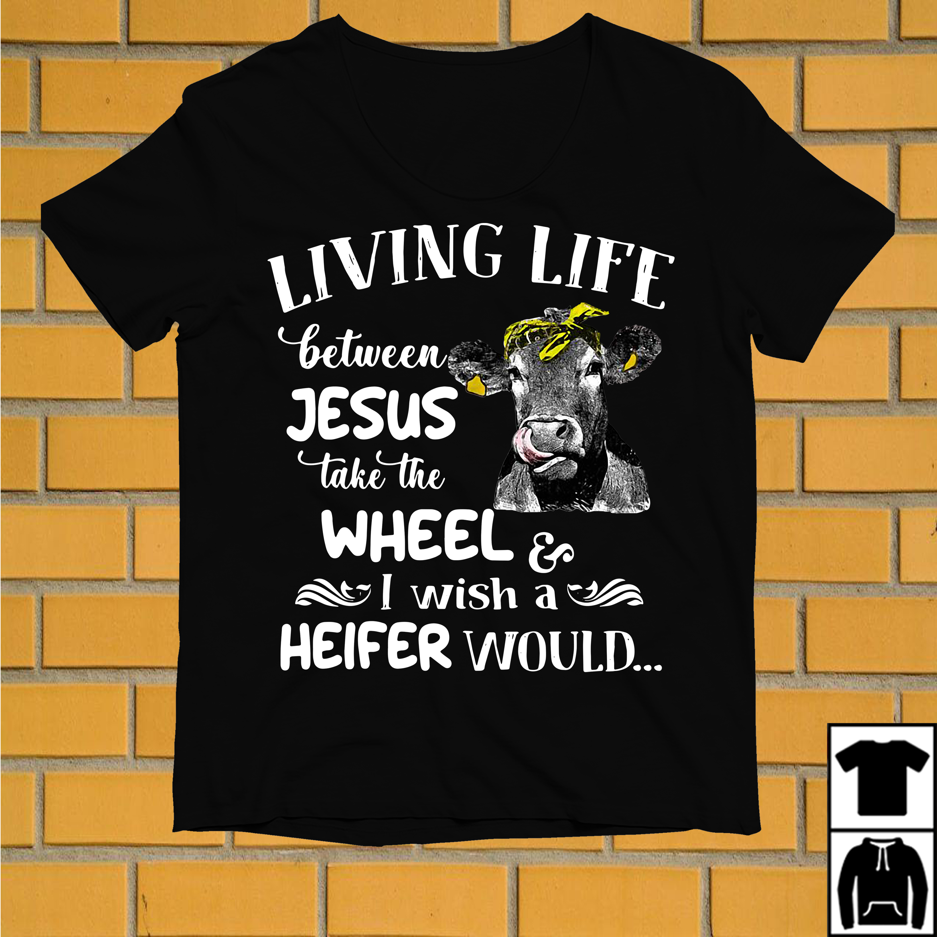 Cow living life between Jesus take the wheel I wish a Heifer would shirt