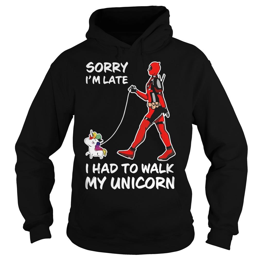 Deadpool sorry I'm late I had to walk my Unicorn Hoodie
