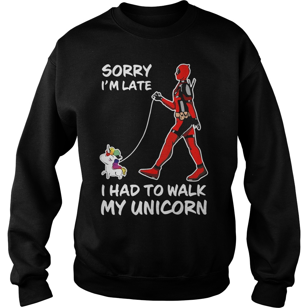 Deadpool sorry I'm late I had to walk my Unicorn Sweater
