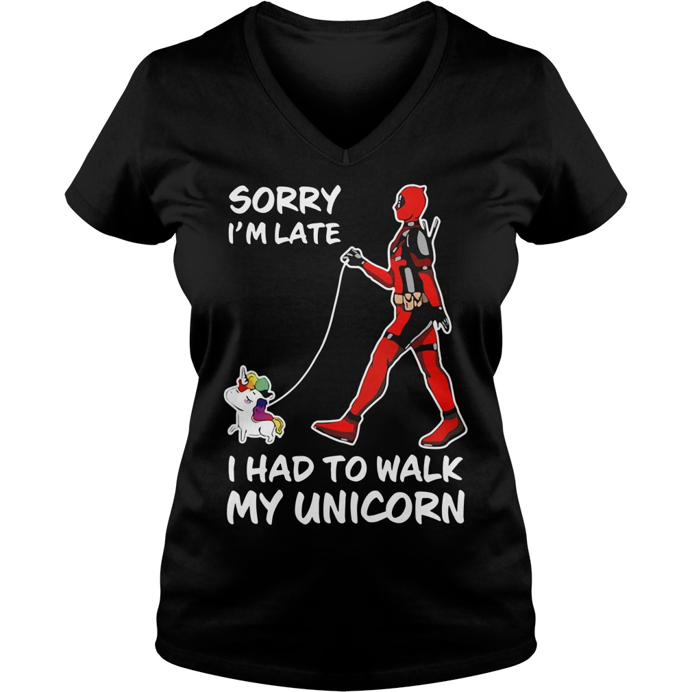Deadpool sorry I'm late I had to walk my Unicorn V-neck T-shirt