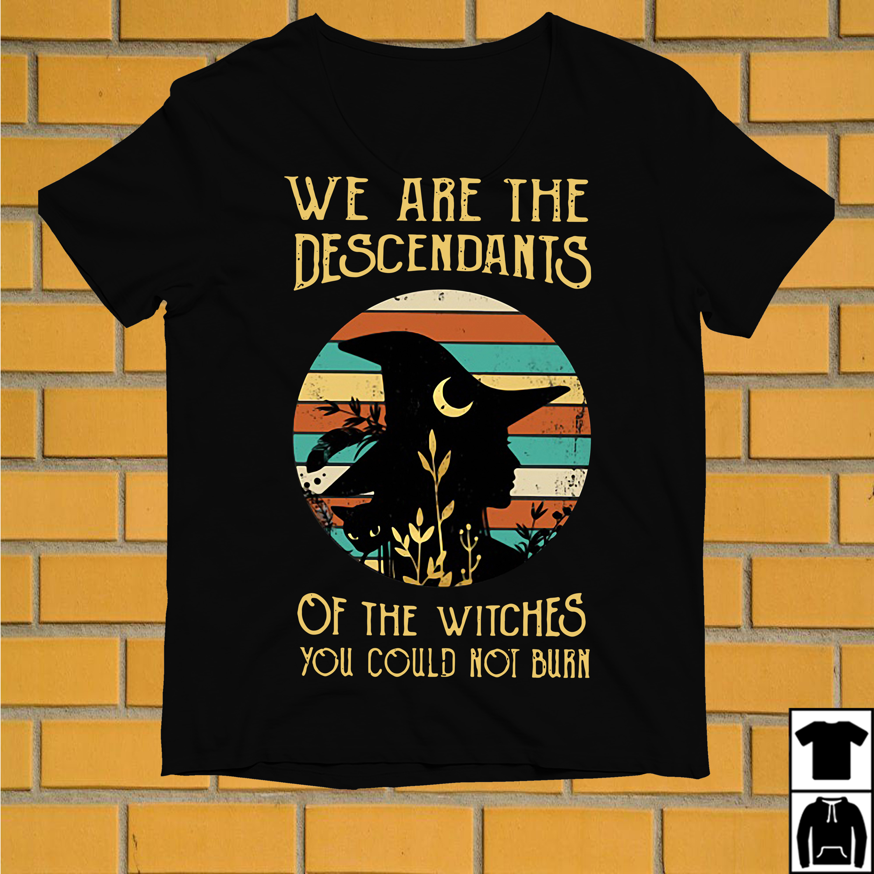 We are the descendants of the witches you could not burn vintage shirt
